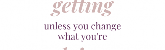 You Can't Change What You're Getting…