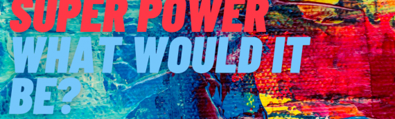 If You Could Have One Super Power…….
